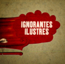 Ilustres Ignorantes. A Motion Graphics project by Santiago Liébana - Apr 06 2015 12:00 AM