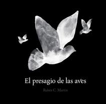 El presagio de las aves. Um projeto de Ilustração, Design editorial, Design de produtos e Escrita de Rubén C. Martín - 21-06-2015