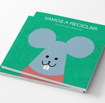 VAMOS A RECICLAR / Diseño, ilustración y redacción / Líbro lúdico infantil. A Editorial Design project by AndreaFV         - 12.10.2015
