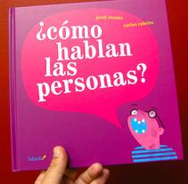 Cómo hablan las personas. Álbum infantil. Um projeto de Design, Ilustração, Direção de arte, Design editorial e Design gráfico de Carlos Cubeiro - 30-12-2015