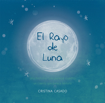 El Rayo de Luna (Álbum Ilustrado). Un proyecto de Ilustración, Diseño gráfico y Pintura de Cristina Casado         - 22.04.2016