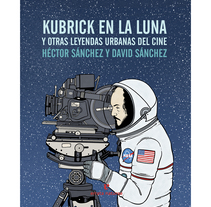 Kubrick en la luna y otras leyendas urbanas del cine. A Writing, and Film project by Héctor Sánchez Moro         - 01.11.2016