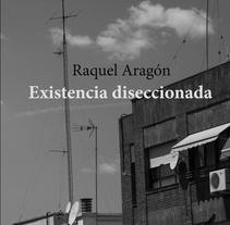 Edición y publicación del poemario Existencia Diseccionada de Raquel Aragón. A Art Direction, and Editorial Design project by Alba Gómez         - 26.10.2017